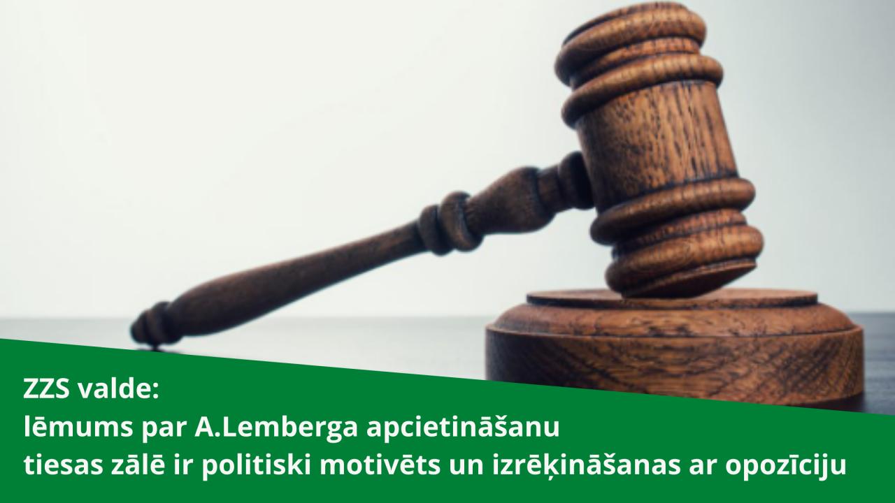 ZZS valde: lēmums par A.Lemberga apcietināšanu tiesas zālē ir politiski motivēts un izrēķināšanas ar opozīciju